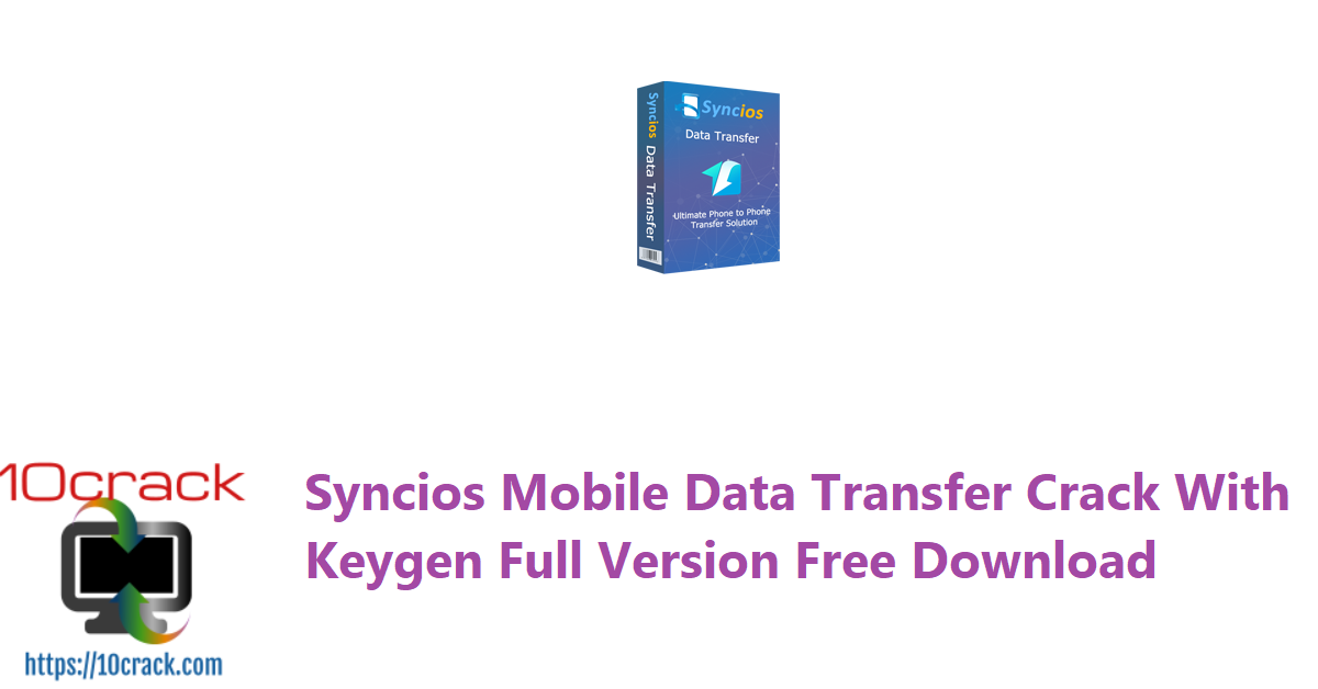 Syncios Mobile Data Transfer Crack With Keygen Full Version Free Download